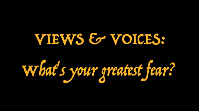 Views+%26+Voices%3A+What%27s+Your+Greatest+Fear%3F